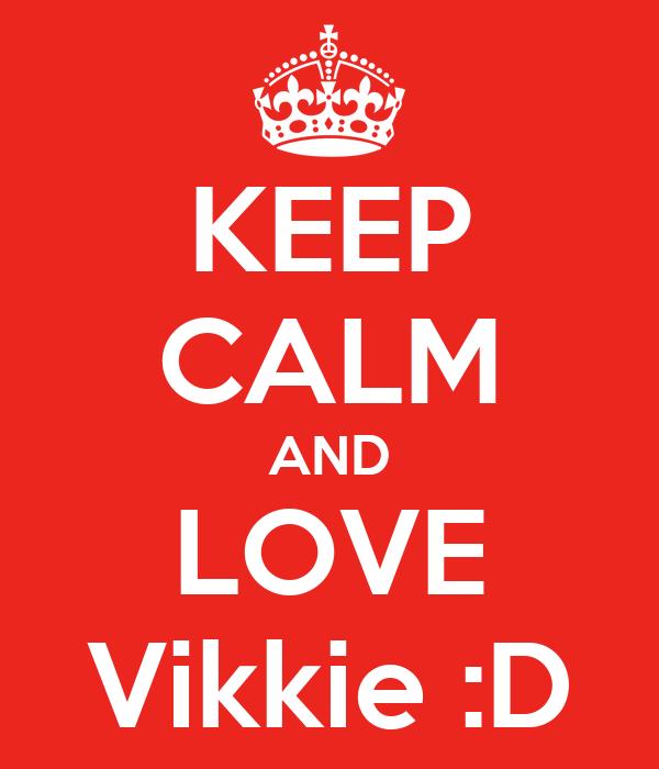 KEEP CALM AND LOVE Vikkie :D