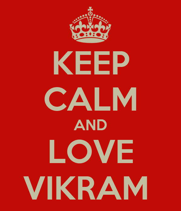 KEEP CALM AND LOVE VIKRAM