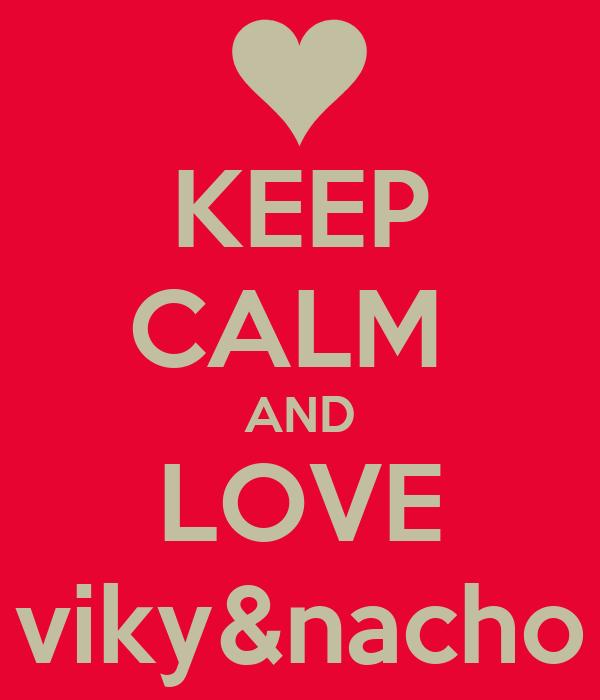 KEEP CALM  AND LOVE viky&nacho