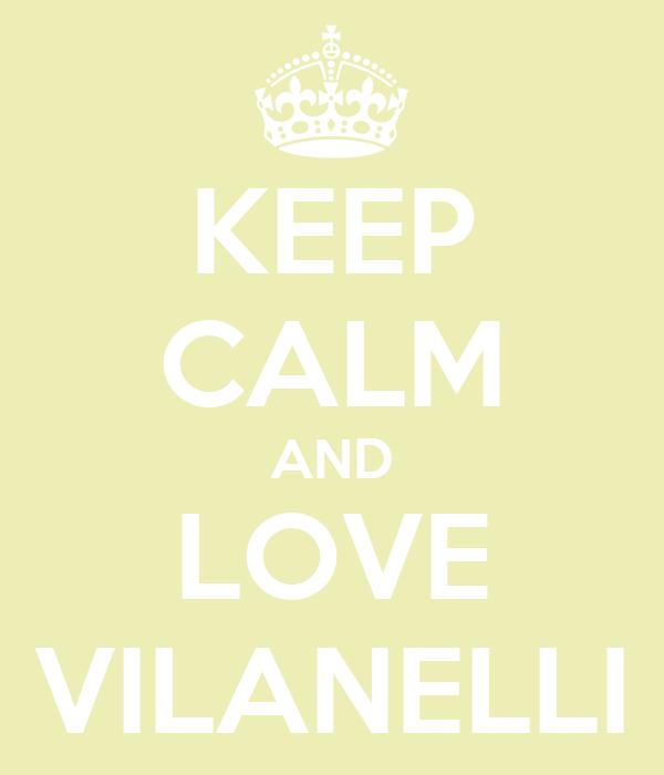 KEEP CALM AND LOVE VILANELLI