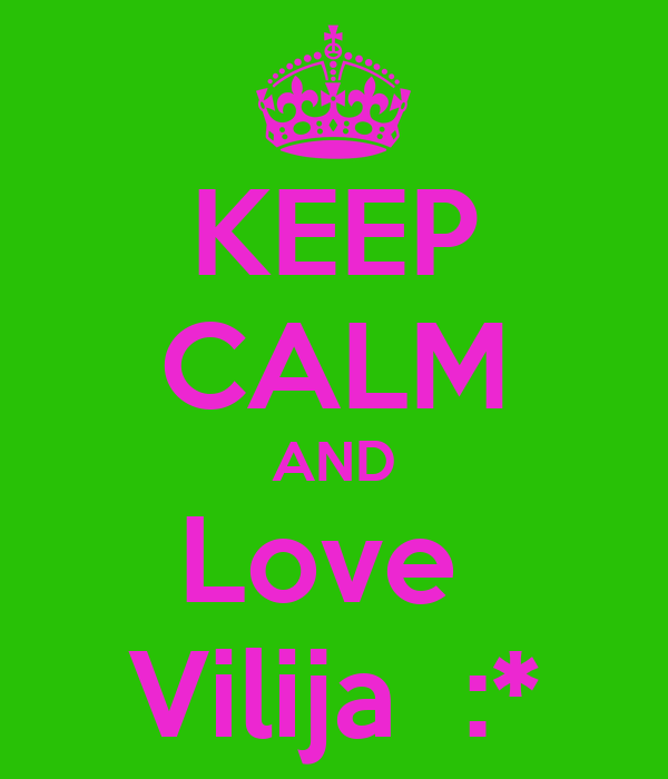 KEEP CALM AND Love  Vilija  :*