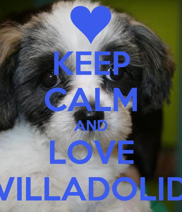 KEEP CALM AND LOVE VILLADOLID