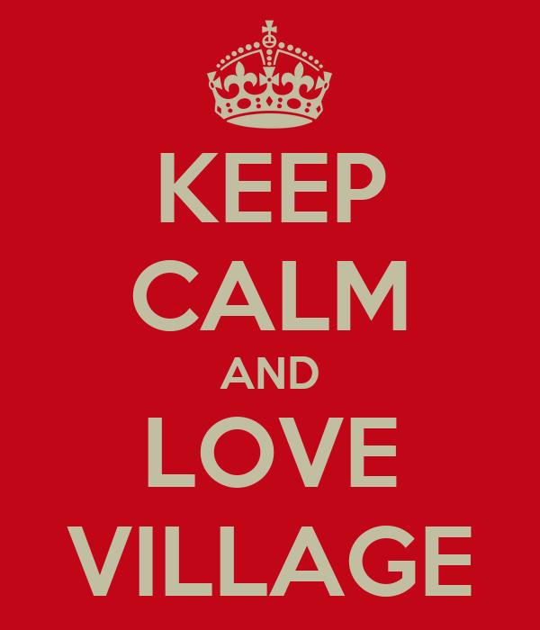 KEEP CALM AND LOVE VILLAGE