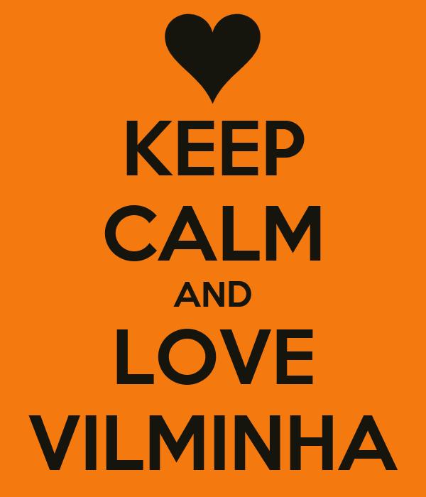 KEEP CALM AND LOVE VILMINHA