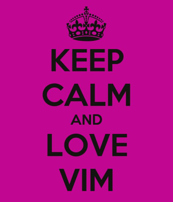 KEEP CALM AND LOVE VIM