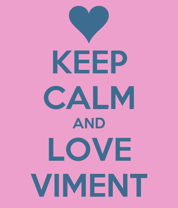 KEEP CALM AND LOVE VIMENT