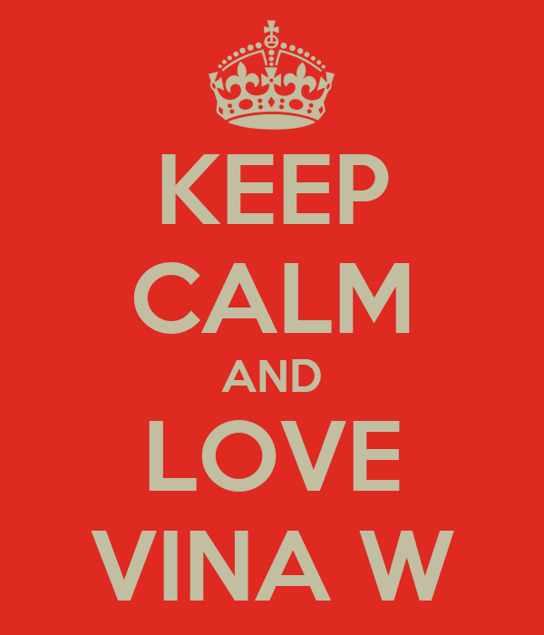KEEP CALM AND LOVE VINA W
