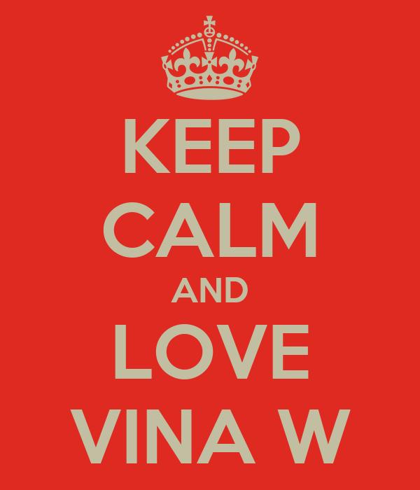 KEEP CALM AND LOVE VINA W