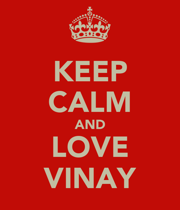 KEEP CALM AND LOVE VINAY