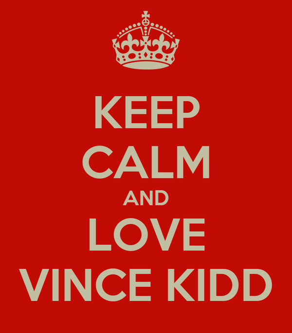 KEEP CALM AND LOVE VINCE KIDD
