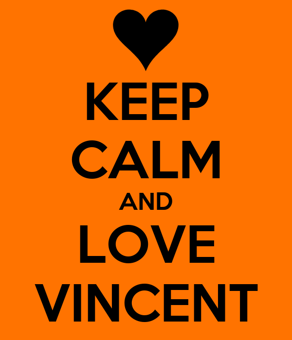 KEEP CALM AND LOVE VINCENT