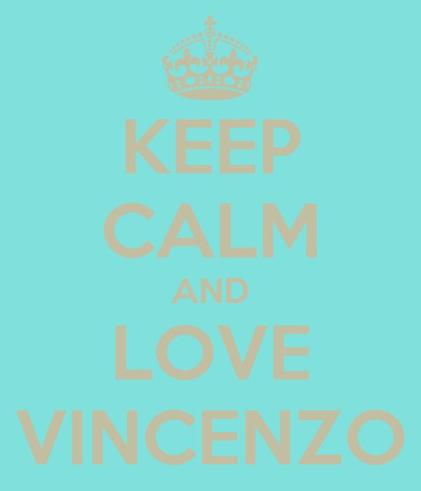 KEEP CALM AND LOVE VINCENZO