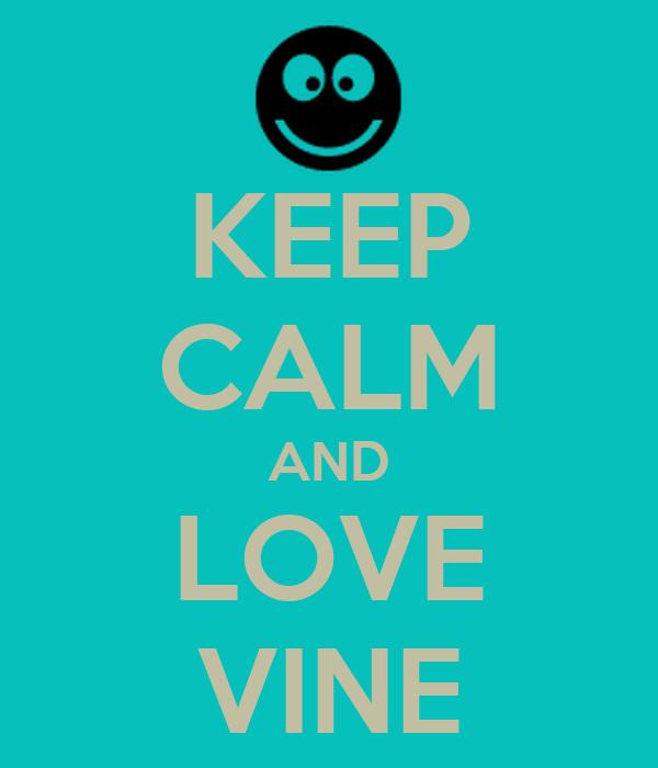 KEEP CALM AND LOVE VINE
