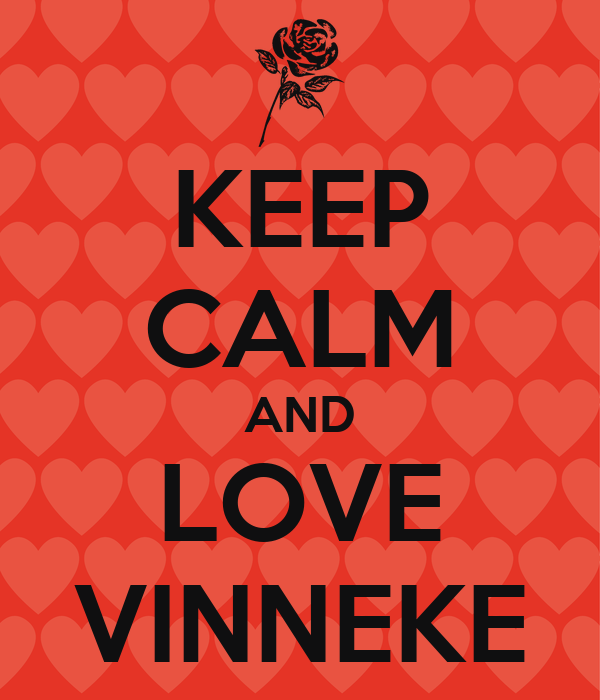 KEEP CALM AND LOVE VINNEKE