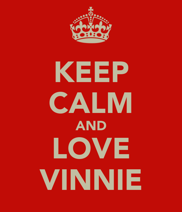 KEEP CALM AND LOVE VINNIE