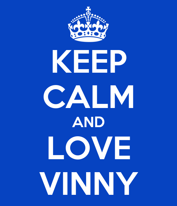 KEEP CALM AND LOVE VINNY