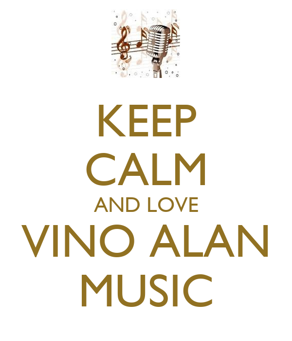 KEEP CALM AND LOVE VINO ALAN MUSIC