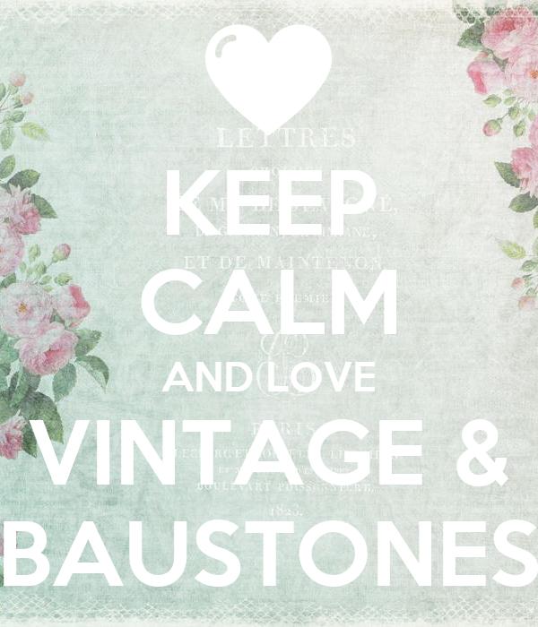 KEEP CALM AND LOVE VINTAGE & BAUSTONES