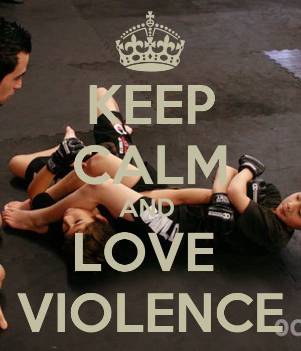 KEEP CALM AND  LOVE  VIOLENCE