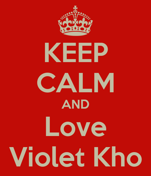 KEEP CALM AND Love Violet Kho