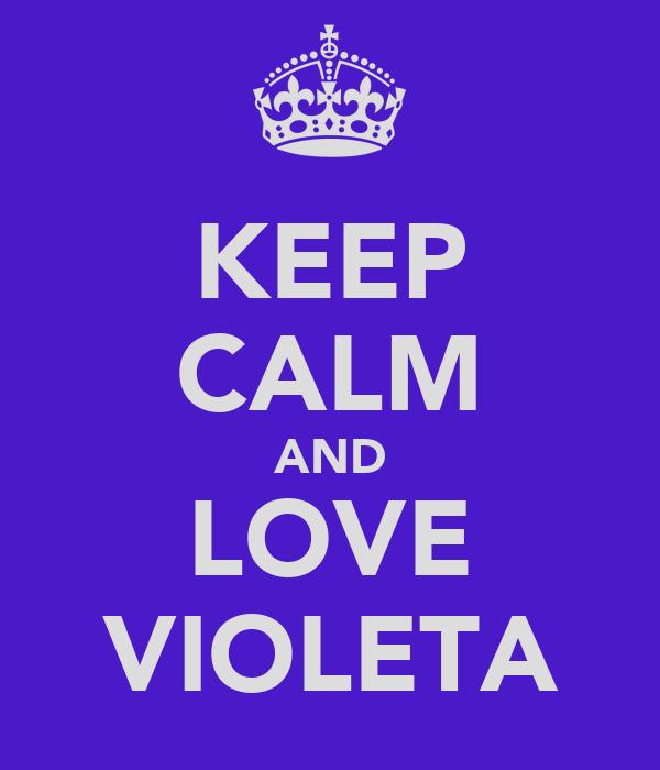 KEEP CALM AND LOVE VIOLETA
