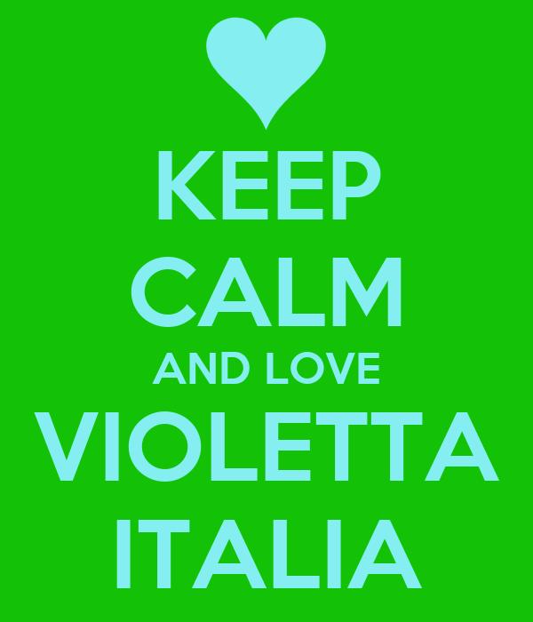 KEEP CALM AND LOVE VIOLETTA ITALIA