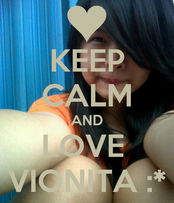 KEEP CALM AND LOVE  VIONITA :*