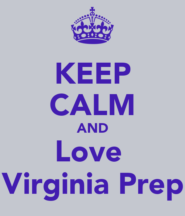 KEEP CALM AND Love  Virginia Prep