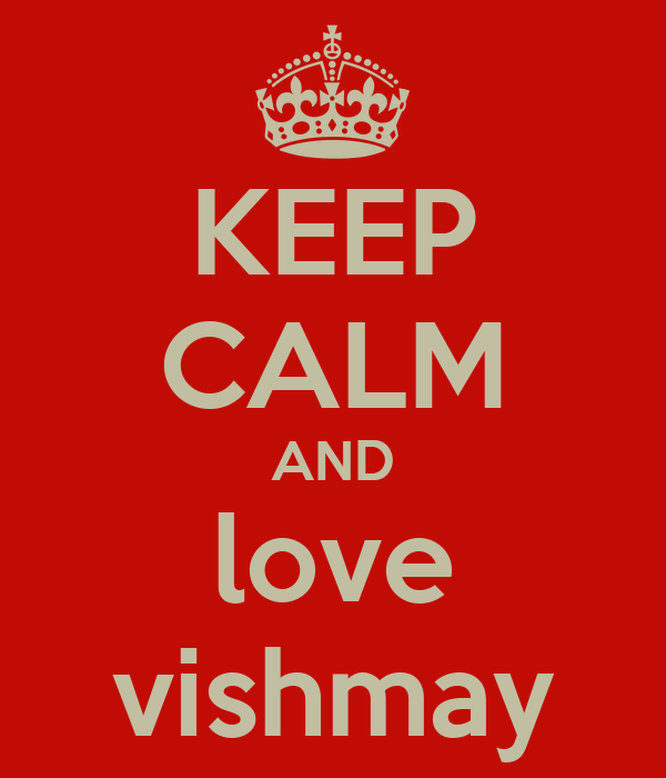 KEEP CALM AND love vishmay