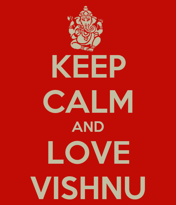 KEEP CALM AND LOVE VISHNU