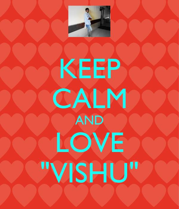 """KEEP CALM AND LOVE """"VISHU"""""""