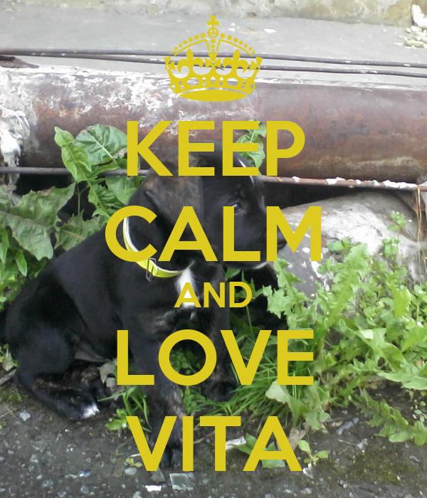 KEEP CALM AND LOVE VITA