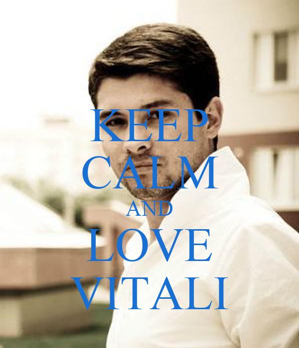 KEEP CALM AND LOVE VITALI