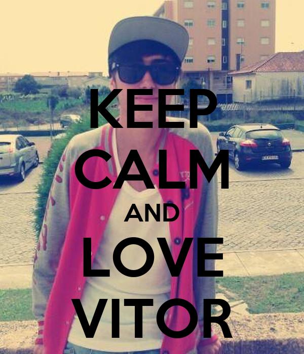 KEEP CALM AND LOVE VITOR