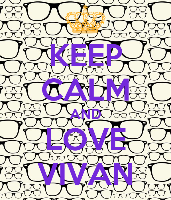KEEP CALM AND LOVE VIVAN