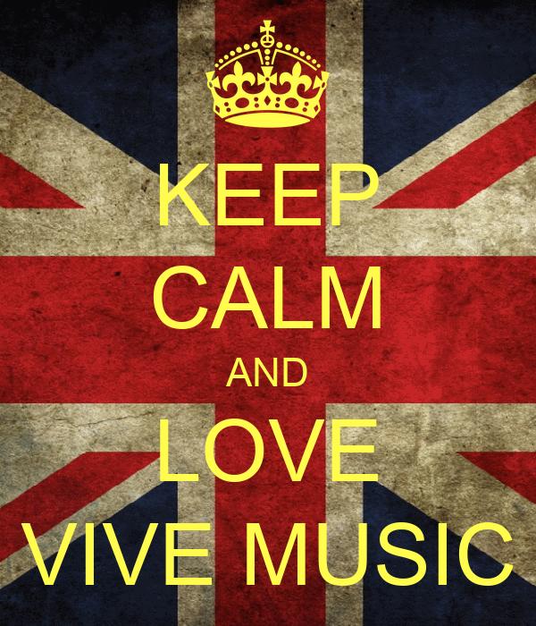 KEEP CALM AND LOVE VIVE MUSIC