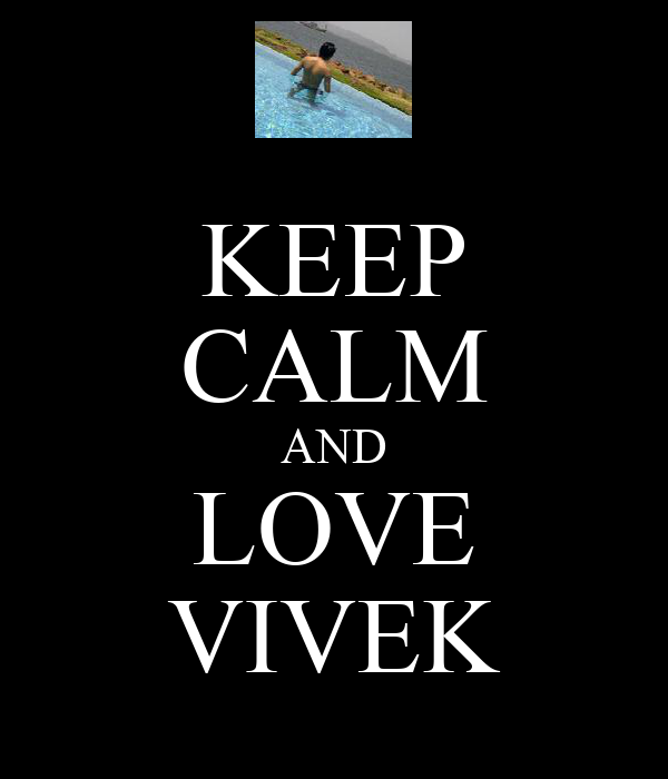 KEEP CALM AND LOVE VIVEK