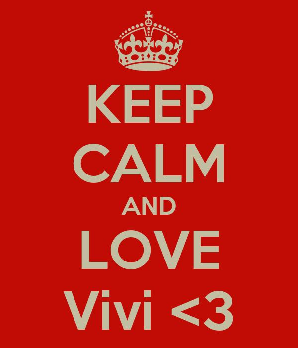 KEEP CALM AND LOVE Vivi <3