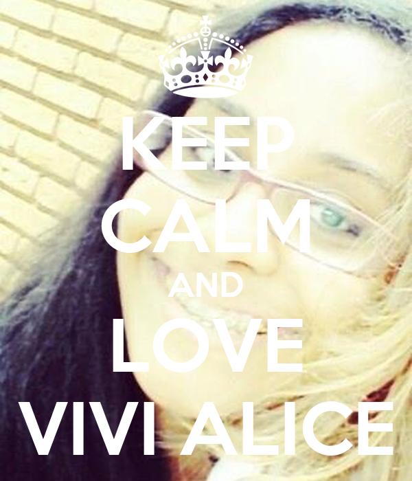 KEEP CALM AND LOVE VIVI ALICE