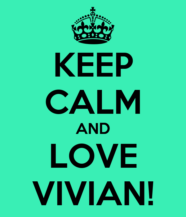 KEEP CALM AND LOVE VIVIAN!