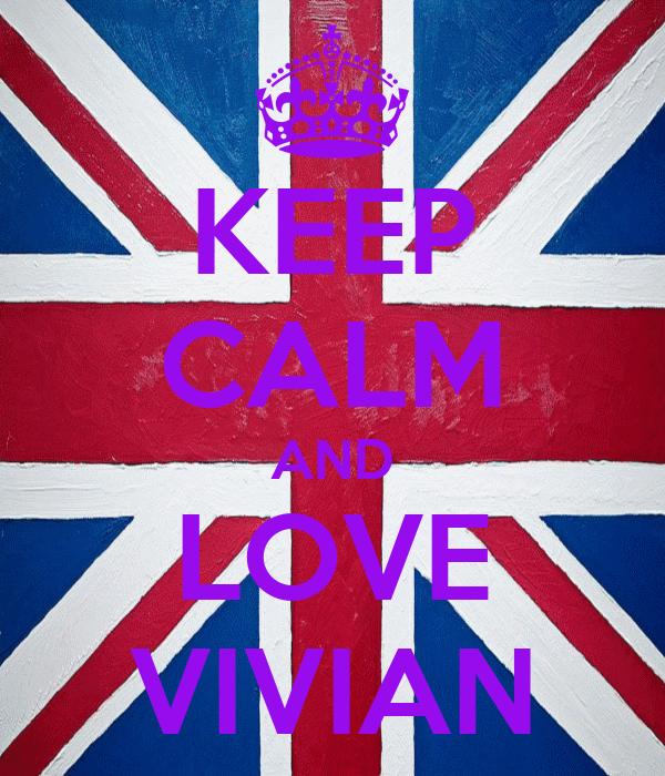 KEEP CALM AND LOVE VIVIAN