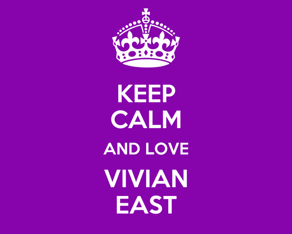 KEEP CALM AND LOVE VIVIAN EAST