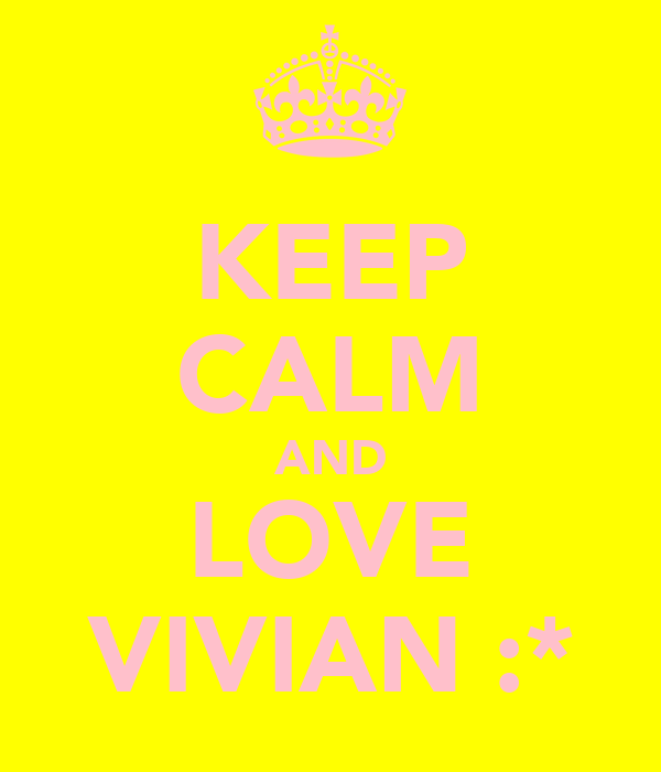 KEEP CALM AND LOVE VIVIAN :*