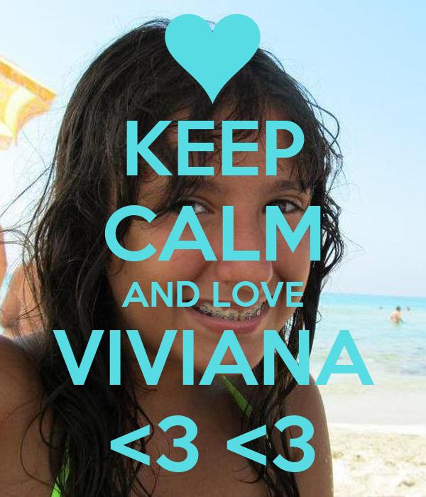 KEEP CALM AND LOVE VIVIANA <3 <3