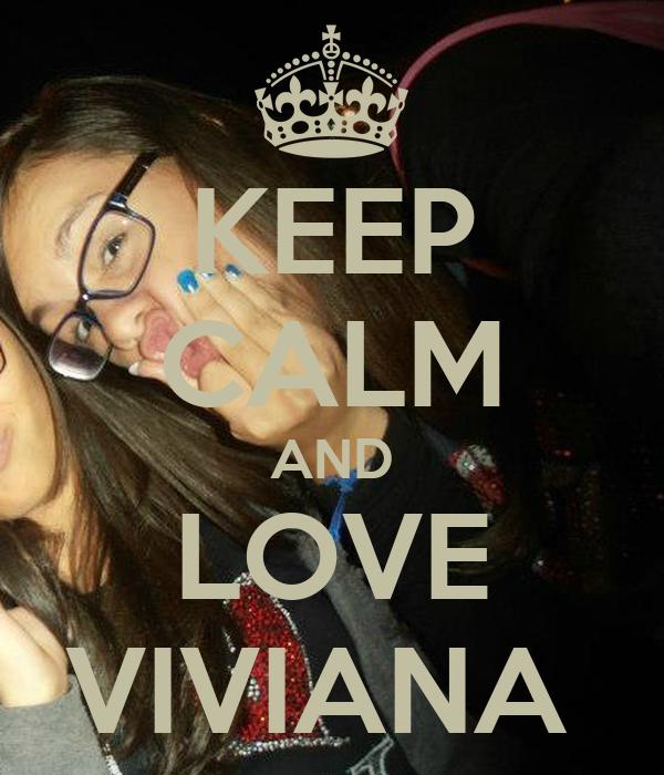KEEP CALM AND LOVE VIVIANA
