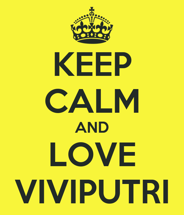 KEEP CALM AND LOVE VIVIPUTRI