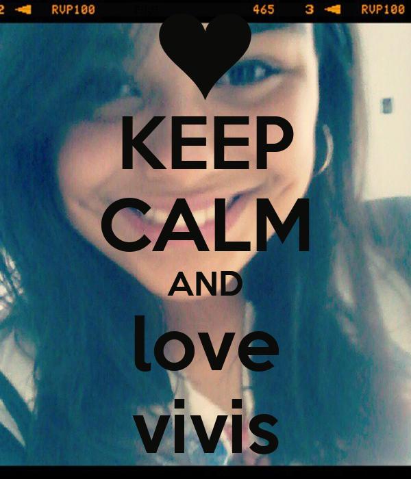 KEEP CALM AND love vivis