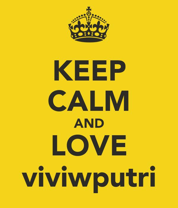 KEEP CALM AND LOVE viviwputri