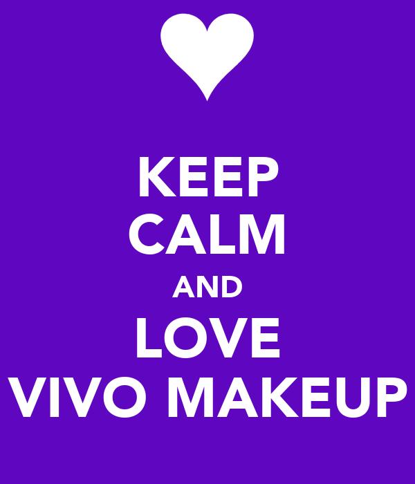 KEEP CALM AND LOVE VIVO MAKEUP