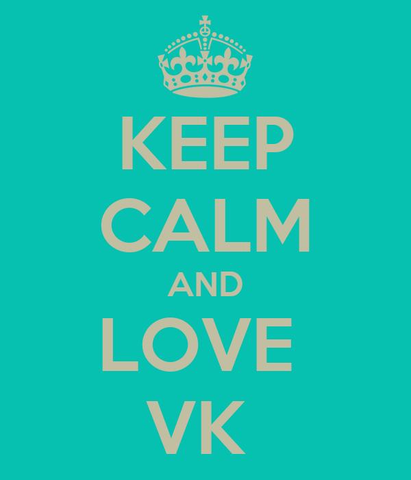 KEEP CALM AND LOVE  VK